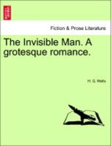 The Invisible Man. A grotesque romance.