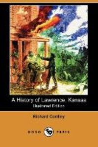 A History of Lawrence, Kansas (Illustrated Edition) (Dodo Press)