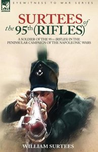 SURTEES OF THE 95TH RIFLES - A SOLDIER OF THE 95TH (RIFLES) IN T