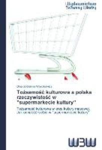"""Tozsamosc kulturowa a polska rzeczywistosc w """"supermarkecie kult"""