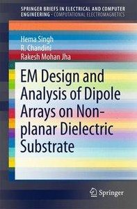 EM Design and Analysis of Dipole Arrays on Non-planar Dielectric