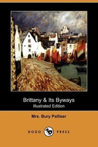Brittany & Its Byways (Illustrated Edition) (Dodo Press)