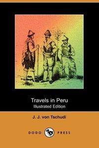 Travels in Peru (Illustrated Edition) (Dodo Press)