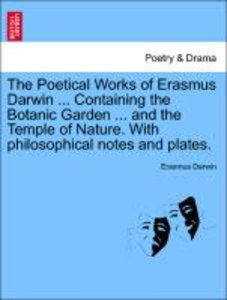 The Poetical Works of Erasmus Darwin ... Containing the Botanic