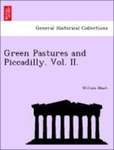 Green Pastures and Piccadilly. Vol. II.