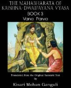 The Mahabharata of Krishna-Dwaipayana Vyasa Book 3 Vana Parva
