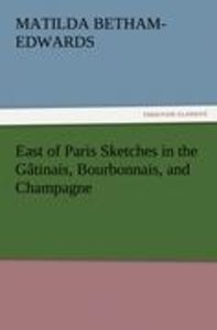 East of Paris Sketches in the Gâtinais, Bourbonnais, and Champag