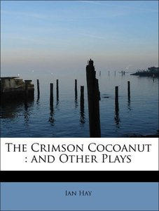 The Crimson Cocoanut : and Other Plays