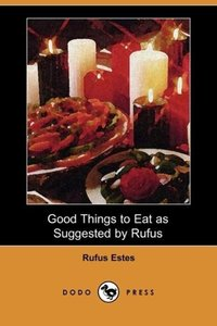 Good Things to Eat as Suggested by Rufus (Dodo Press)