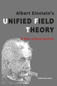 Albert Einstein's Unified Field Theory - A New Interpretation (U
