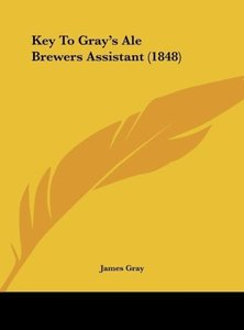 Key To Gray's Ale Brewers Assistant (1848)