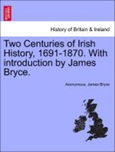 Two Centuries of Irish History, 1691-1870. With introduction by