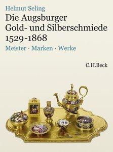 Die Kunst der Augsburger Gold- und Silberschmiede 1529 - 1868 Bd