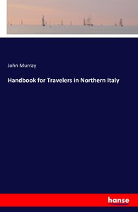 Handbook for Travelers in Northern Italy