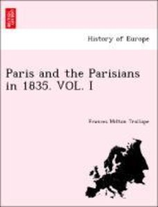 Paris and the Parisians in 1835. VOL. I