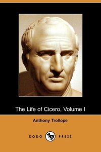 The Life of Cicero, Volume I (Dodo Press)