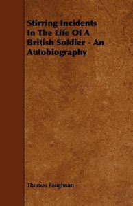 Stirring Incidents In The Life Of A British Soldier - An Autobio