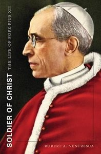 Soldier of Christ: The Life of Pope Pius XII