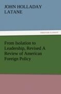 From Isolation to Leadership, Revised A Review of American Forei