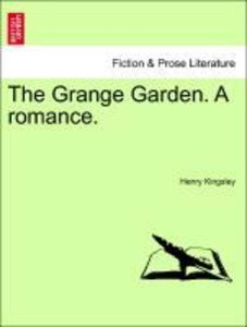 The Grange Garden. A romance. VOL. I.