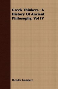 Greek Thinkers: A History of Ancient Philosophy; Vol IV