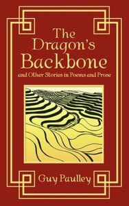 The Dragon's Backbone and Other Stories in Poems and Prose