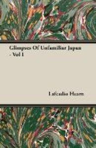 Glimpses Of Unfamiliar Japan - Vol I