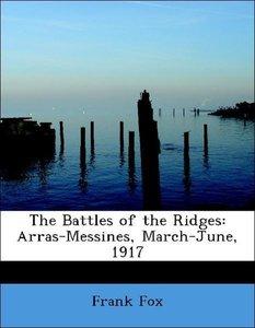 The Battles of the Ridges: Arras-Messines, March-June, 1917