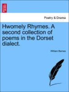Hwomely Rhymes. A second collection of poems in the Dorset diale