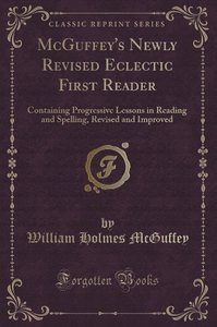 McGuffey\'s Newly Revised Eclectic First Reader