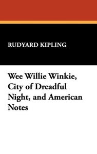 Wee Willie Winkie, City of Dreadful Night, and American Notes
