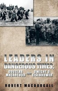 Leaders in Dangerous Times: Douglas MacArthur and Dwight D. Eise