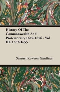 History Of The Commonwealth And Protectorate, 1649-1656 - Vol II