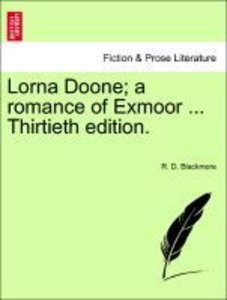 Lorna Doone; a romance of Exmoor ... Thirtieth edition. VOLUME I
