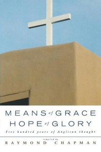Means of Grace, Hope of Glory: Five Hundred Years of Anglican Th