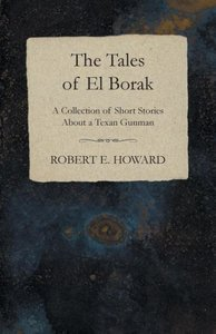 The Tales of El Borak (A Collection of Short Stories About a Tex