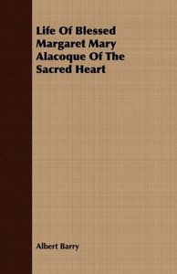 Life Of Blessed Margaret Mary Alacoque Of The Sacred Heart