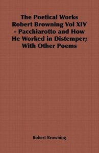 The Poetical Works Robert Browning Vol XIV - Pacchiarotto and Ho