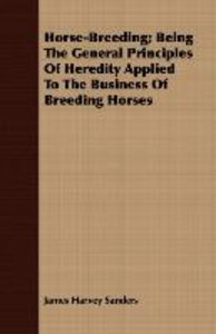Horse-Breeding; Being The General Principles Of Heredity Applied