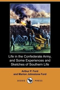 Life in the Confederate Army, and Some Experiences and Sketches