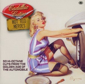 Cadillac Cuties And Hot Rod Heroes