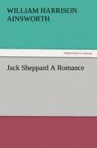 Jack Sheppard A Romance