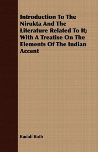 Introduction To The Nirukta And The Literature Related To It; Wi