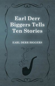 Earl Derr Biggers Tells Ten Stories