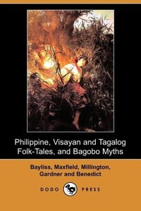 Philippine, Visayan and Tagalog Folk-Tales, and Bagobo Myths (Do