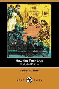 How the Poor Live (Illustrated Edition) (Dodo Press)