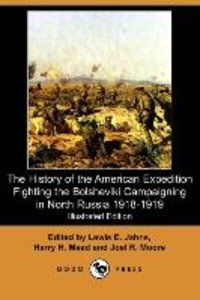 The History of the American Expedition Fighting the Bolsheviki C