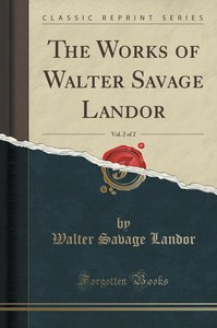 The Works of Walter Savage Landor, Vol. 2 of 2 (Classic Reprint)