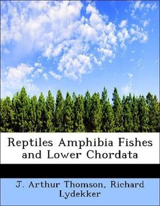 Reptiles Amphibia Fishes and Lower Chordata