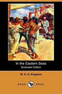 In the Eastern Seas (Illustrated Edition) (Dodo Press)
